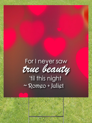 Romeo and Juliet True Beauty Lawn Sign 18x24